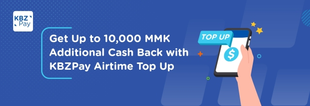 Up to 10,000MMK additional cash back for customers who top up with KBZPay